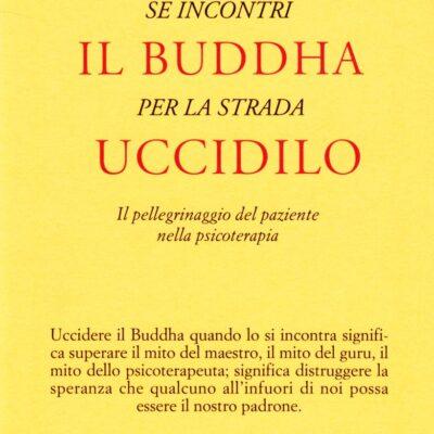 Se incontri il Buddha per la strada uccidilo